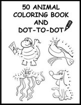 50 Animal Coloring Book And Dot-To-Dot: 50 Fun Connect The Dots Books and Coloring Book for Kids Age 3, 4, 5, 6, 7, 8 (Boys & Girls Connect The Dots A