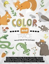 Color and Trace the Letters of the Alphabet: Kids Learning Activity Book for Practice Alphabet Writing and Coloring Activities: ABC Letter Tracing Wor