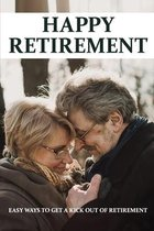 Happy Retirement: Easy Ways To Get A Kick Out Of Retirement