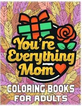 You're Everything Mom Coloring Books For Adults