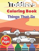 Toddlers Coloring Book Things That Go