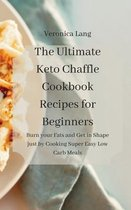 The Ultimate Keto Chaffle Cookbook Recipes for Beginners: Burn your Fats and Get in Shape just by Cooking Super Easy Low Carb Meals