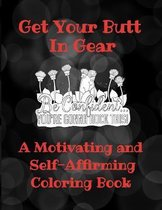 Get Your Butt In Gear - A Motivating and Self-Affirming Coloring