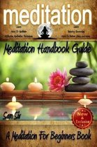 Meditation: Meditation Handbook Guide: A Meditation For Beginners Book: Learn