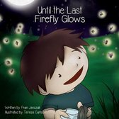 Until the Last Firefly Glows