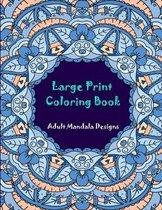 Large print coloring book: adult mandala designs