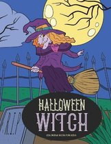 Halloween Witch Coloring Book for Kids: Happy Halloween Activity Book for All Ages