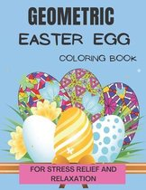 Geometric easter egg coloring book: Geometric Pattern Coloring Book for Stress Relief