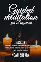 Guided Meditation for Beginners: 2 Books in 1 - Mindfulness Meditations scripts for Beginners