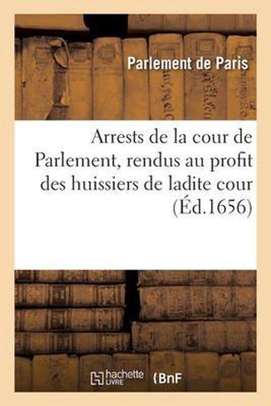 Arrests de la cour de Parlement, rendus au profit des huissiers de ladite cour, contre les sergens