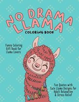 No Drama Llama Coloring Book: Funny coloring gift book for llama lovers, Fun quotes with cute llama designs for adult relaxation and stress relief