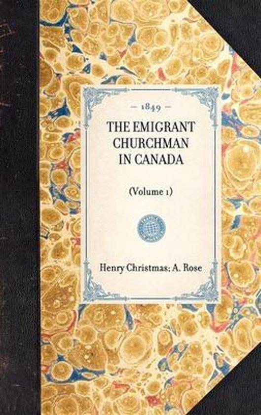 Emigrant Churchman in Canada (Volume 1)