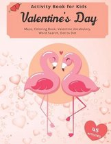 Valentine's Day Activity Book for Kids: Include: Maze, Coloring Book, Valentine Vocabulary, Word Search, Dot to Dot