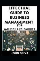 Effectual Guide To Business Management For Novices And Dummies