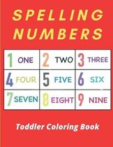 Spelling Numbers Toddler Coloring Book: learn playing my first coloring book