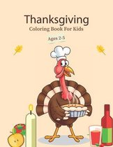Thanksgiving Coloring Book For Kids Ages 2-5: A Funny Turkey Thankful Thanksgiving Books For Toddlers & Kids - T Is For Thankful Preschool Activities