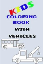 kids coloring book: kids coloring book with vehicles, 6 x 9, 30 Pages