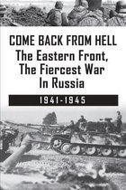 Come Back From Hell: The Eastern Front, The Fiercest War In Russia 1941-1945: Patriotic War