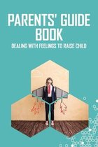 Parents' Guide Book: Dealing With Feelings To Raise Child