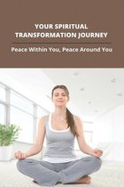 Your Spiritual Transformation Journey: Peace Within You, Peace Around You
