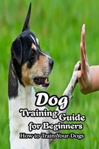 Dog Training Guide for Beginners: How to Train Your Dogs