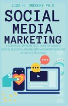 Social Media Marketing: A Strategic Approach on How to Grow a Digital Business and Become an Expert with the Aid of Social Media
