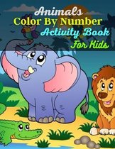 Animals Color By Number Activity Book For Kids: Animals Color By Number Activity Book For Kids(100 Pages)