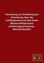 Verordnung zur Einfuhrung der Verordnung uber das Schiffspersonal auf dem Rhein (Rheinschiffspersonal- einfuhrungsverordnung - RheinSchPersEV)