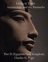 Living in Truth: Archaeology and the Patriarchs (Part II): Egyptian New Kingdom