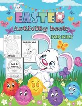Easter Activity Book for Kids Ages 4-8: A Fun Collection of Mazes, Puzzles, Coloring Pages, Cut & Paste and Other Activities for Kids Help Easter Bunn