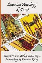 Learning Astrology & Tarot: Basics Of Tarot, With 12 Zodiac Signs, Numerology, & Kundalini Rising