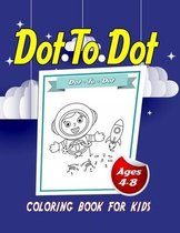 Dot To Dot: Coloring Book For Kids - Ages 4-8