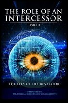 The Role Of An Intercessor Vol III: The Eyes of the Revelator