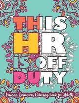 This HR Is Off Duty: Human Resources Coloring Book For Adults