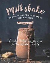 Milkshake Recipe Book for Even Most Picky Eaters