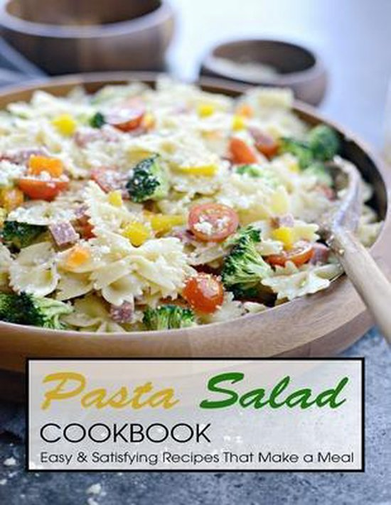 Pasta Salad Cookbook: Easy & Satisfying Recipes That Make a Meal