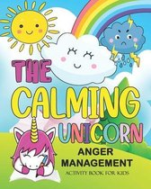 The Calming Unicorn Anger Management Activity book for Kids: Help Kids to control their Anger with Colorful Activities to stay Calm