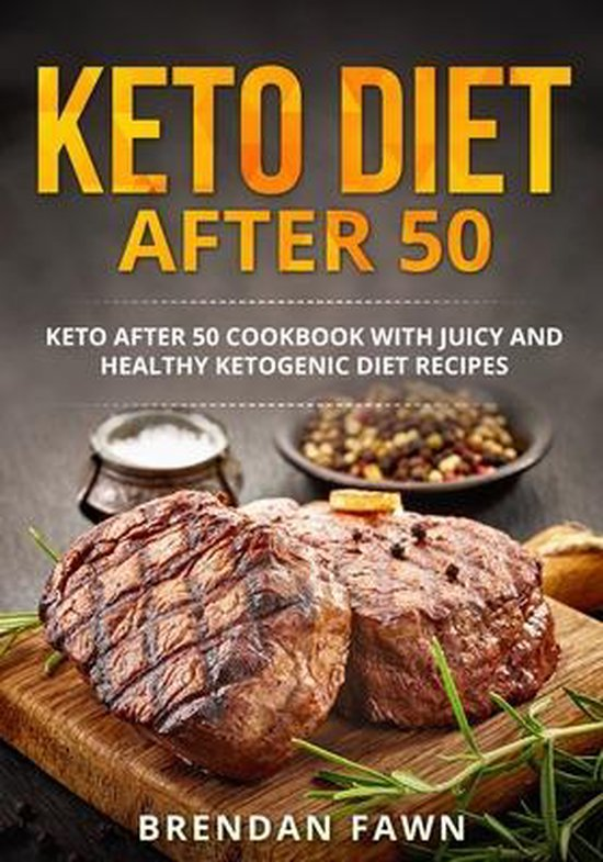 Keto Diet after 50: Keto after 50 Cookbook with Juicy and Healthy Ketogenic Diet Recipes