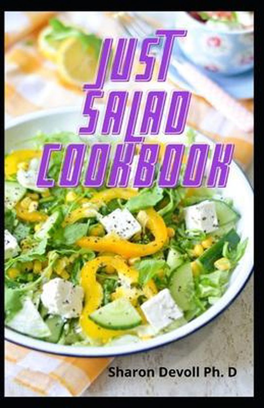 Just Salad Cookbook: The Complete Guide Cookbook To Create Healthy Salad