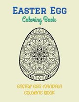 Easter Egg Coloring Book - Easter Egg Mandala Coloring Book: Easter egg coloring book for adults for Stress Relief and Relaxation