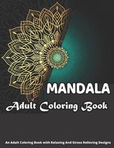 MANDALA Adult Coloring Book An Adult Coloring Book With Relaxing And Stress Relieving Designs