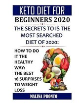 Keto Diet For Beginners 2020: The Secrets To Is The Most Searched Diet Of 2020: How To Do It The Healthy Way