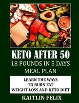 Keto After 50: 18 Pounds In 5 Days Meal Plan: Learn The Ways To Burn Fat