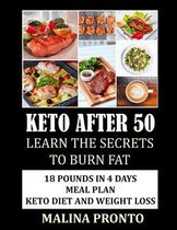 Keto After 50: Learn The Secrets To Burn Fat: 18 Pounds In 4 Days Meal Plan
