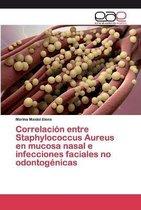 Correlacion entre Staphylococcus Aureus en mucosa nasal e infecciones faciales no odontogenicas
