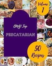 OMG! Top 50 Pescatarian Recipes Volume 1