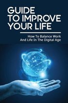 Guide To Improve Your Life: How To Balance Work And Life In The Digital Age