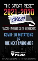 The Great Reset 2021-2030 Exposed!: Vaccine Passports & 5G Microchips, COVID-19 Mutations or The Next Pandemic? WEF Agenda – Build Back Better - The Green Deal Explained
