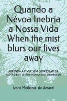 Quando a Nevoa Inebria a Nossa Vida When the mist blurs our lives away