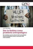 Dar la lastima como problema antropologico